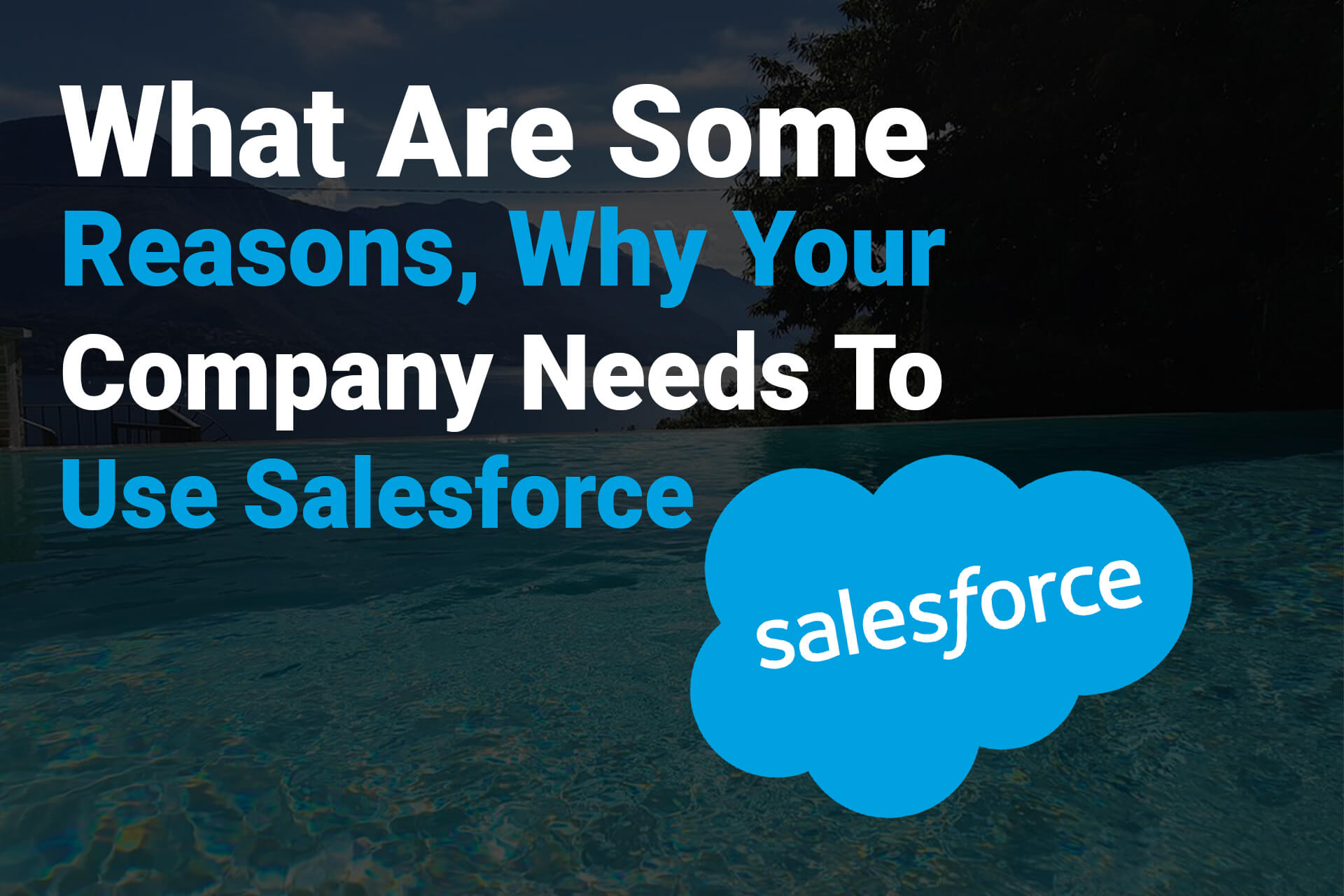What Are Some Reasons, Why Your Company Needs To Use Salesforce?
