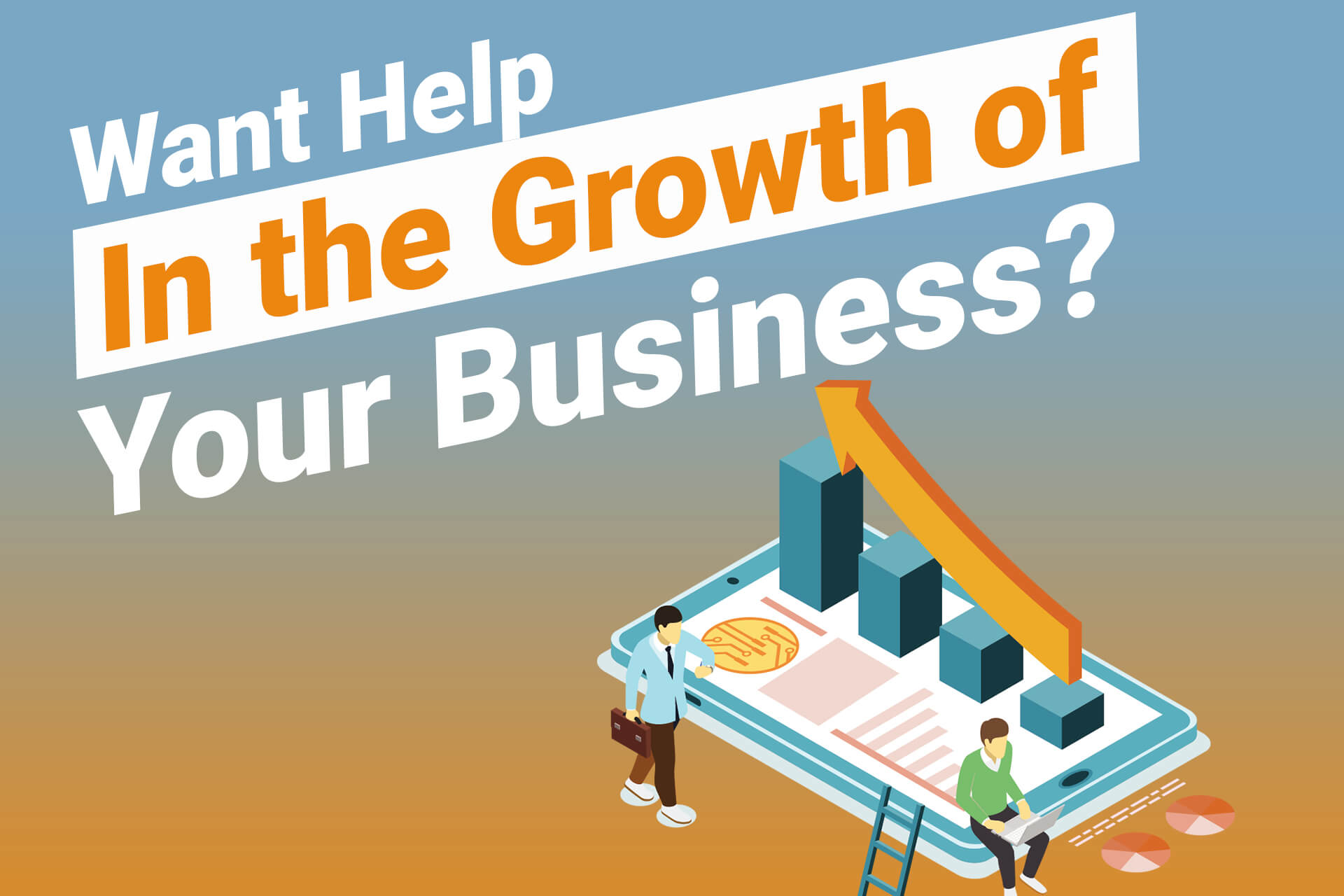 Want help in the growth of your business