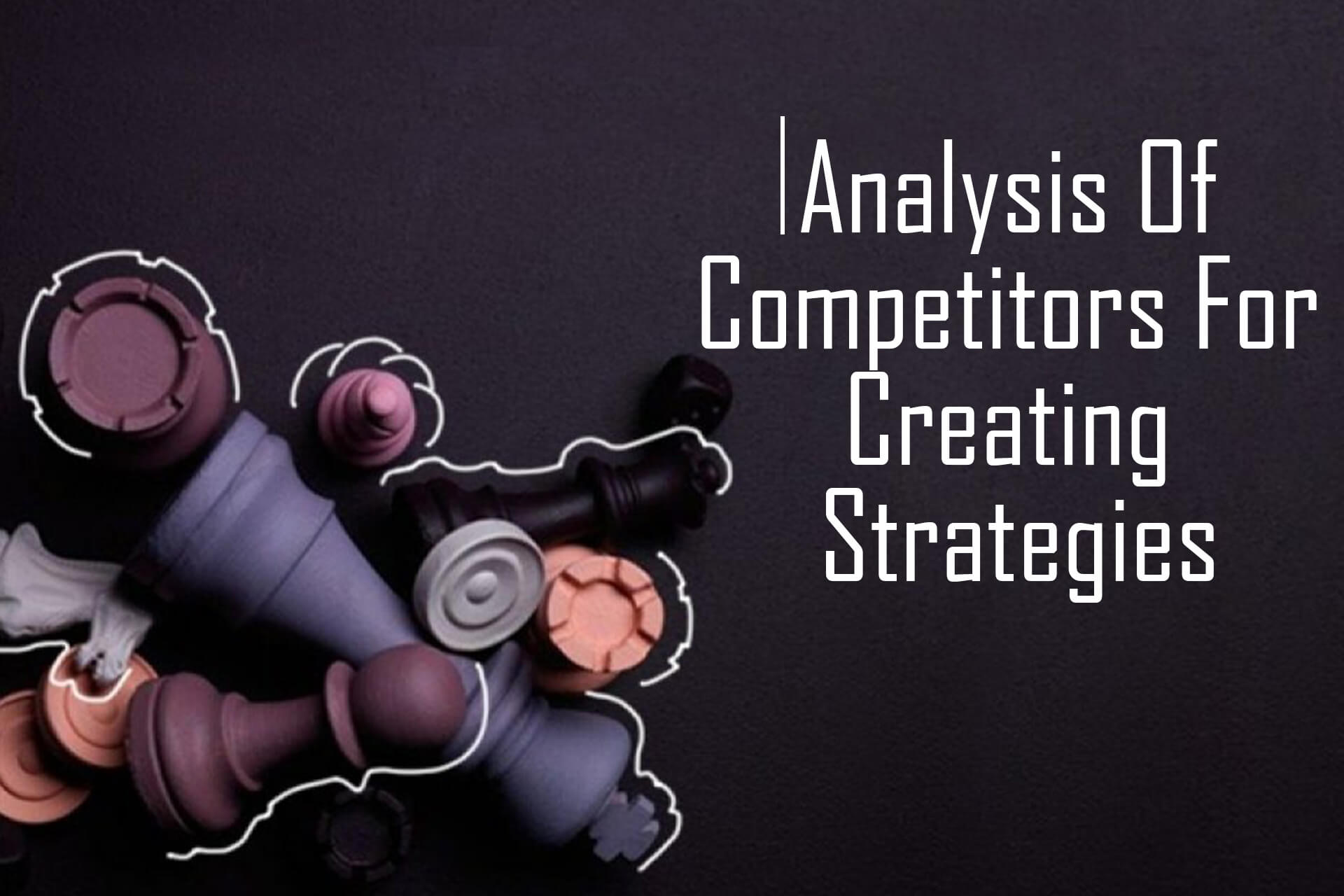 Analysis of competitors for creating strategies