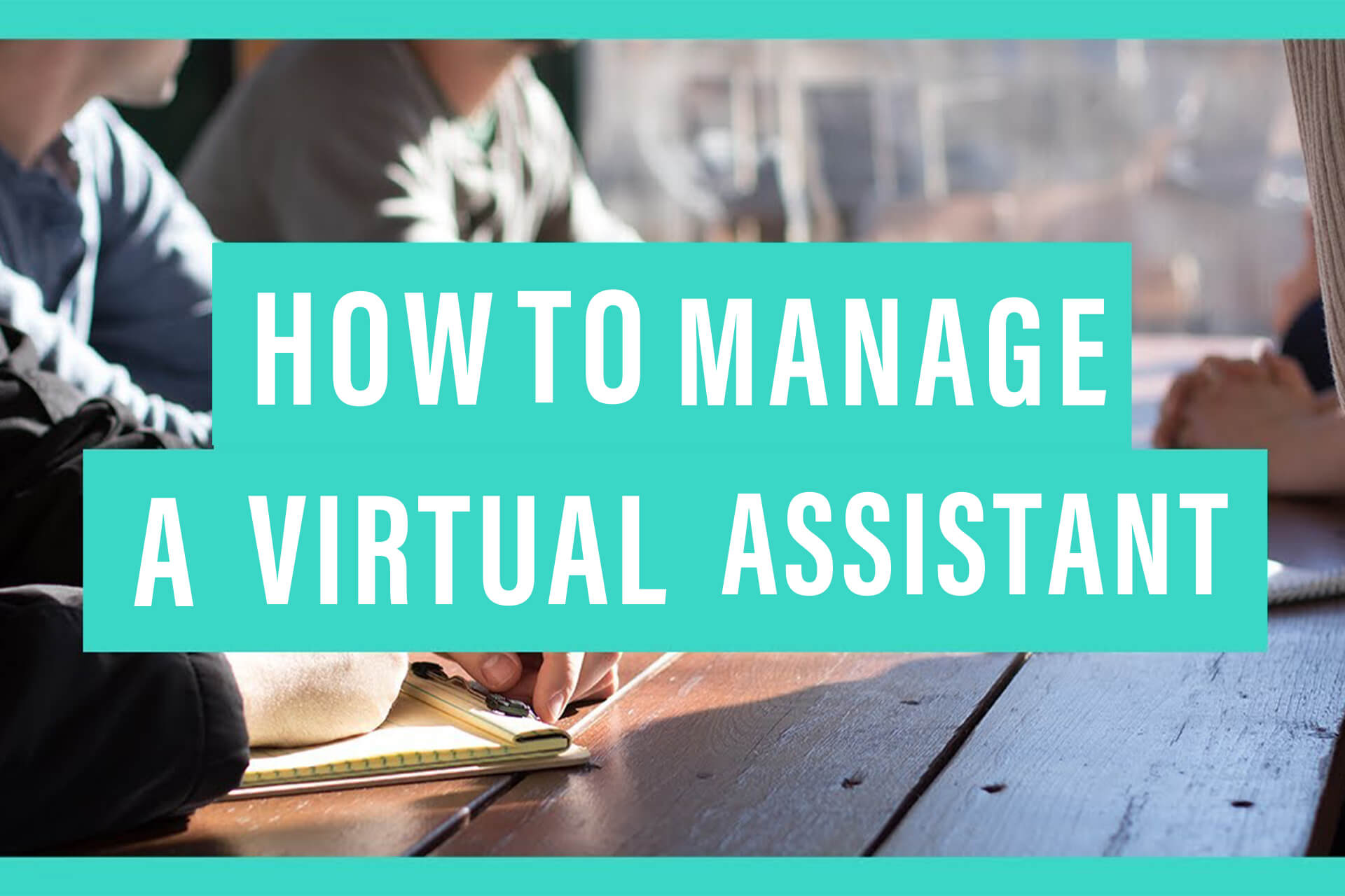 How To Manage A Virtual Assistant