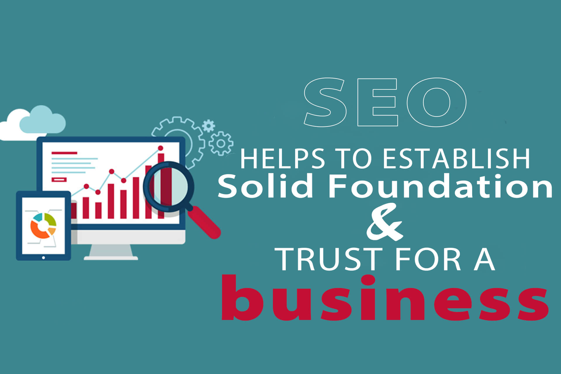 SEO Helps To Establish Solid Foundation & Trust For A Business