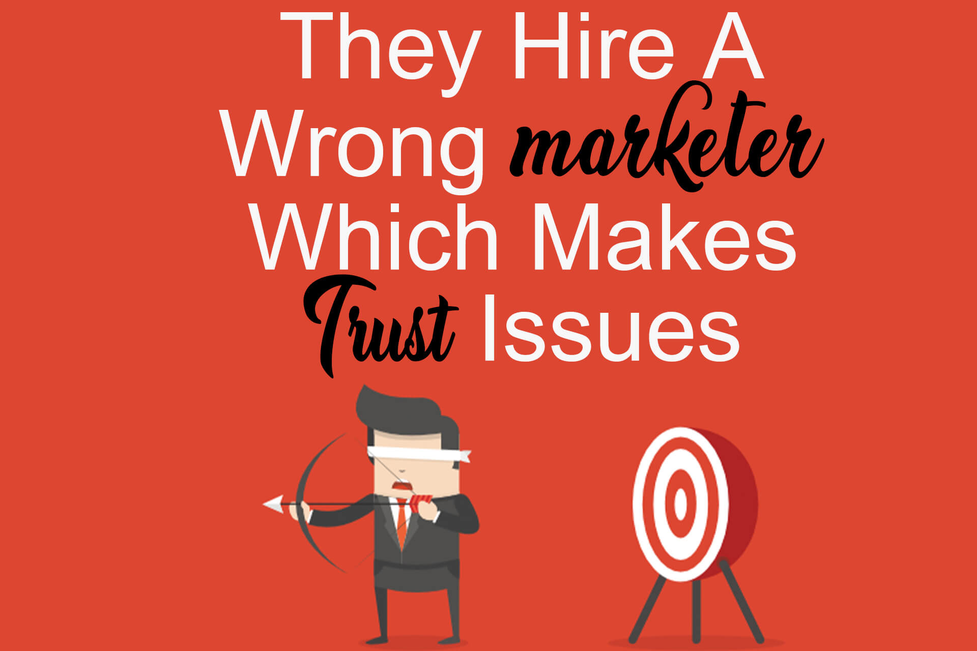 Some Of The Business Mans Hire A Wrong Marketer Which Makes Trust Issues