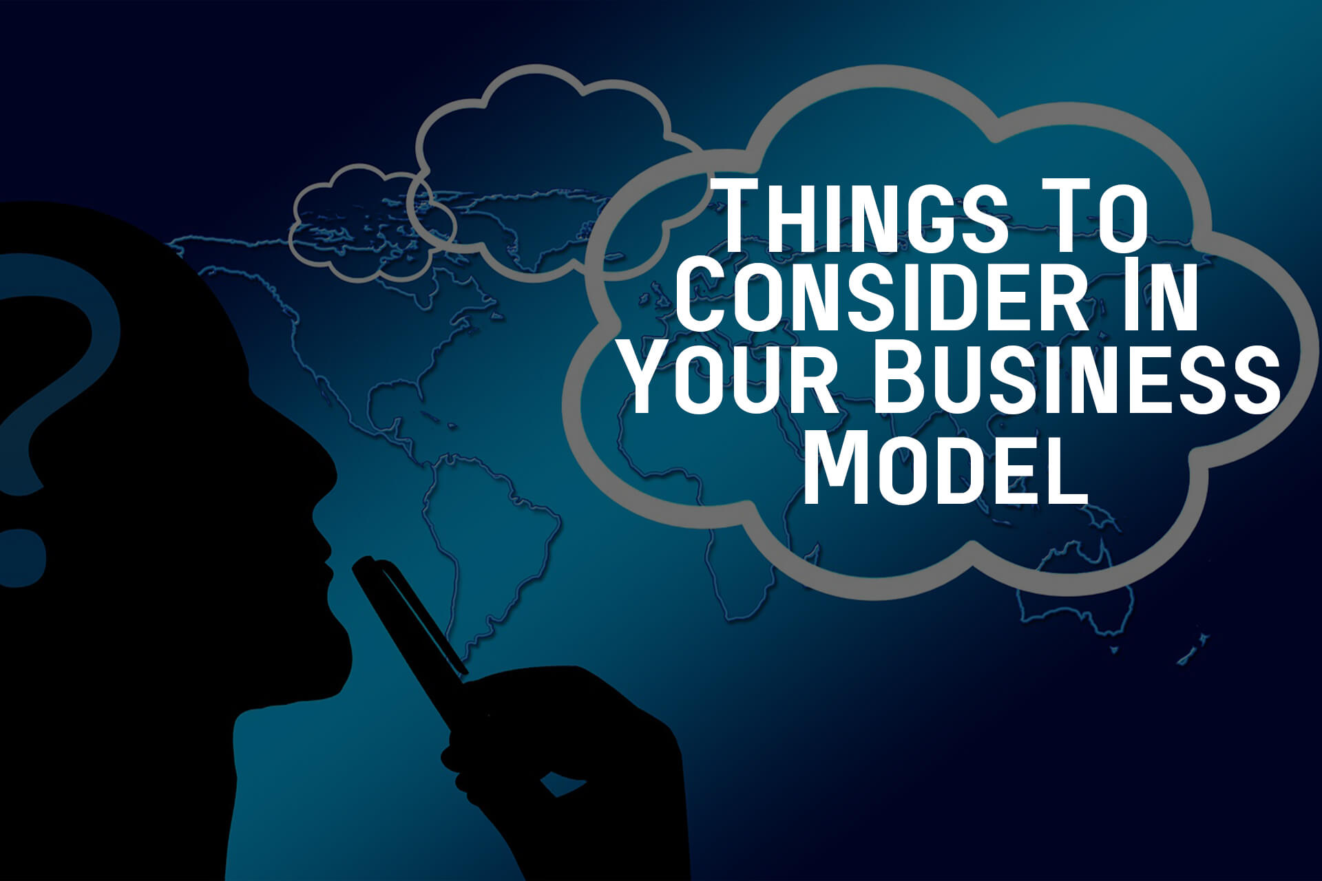 Things To Consider In Your Business Model