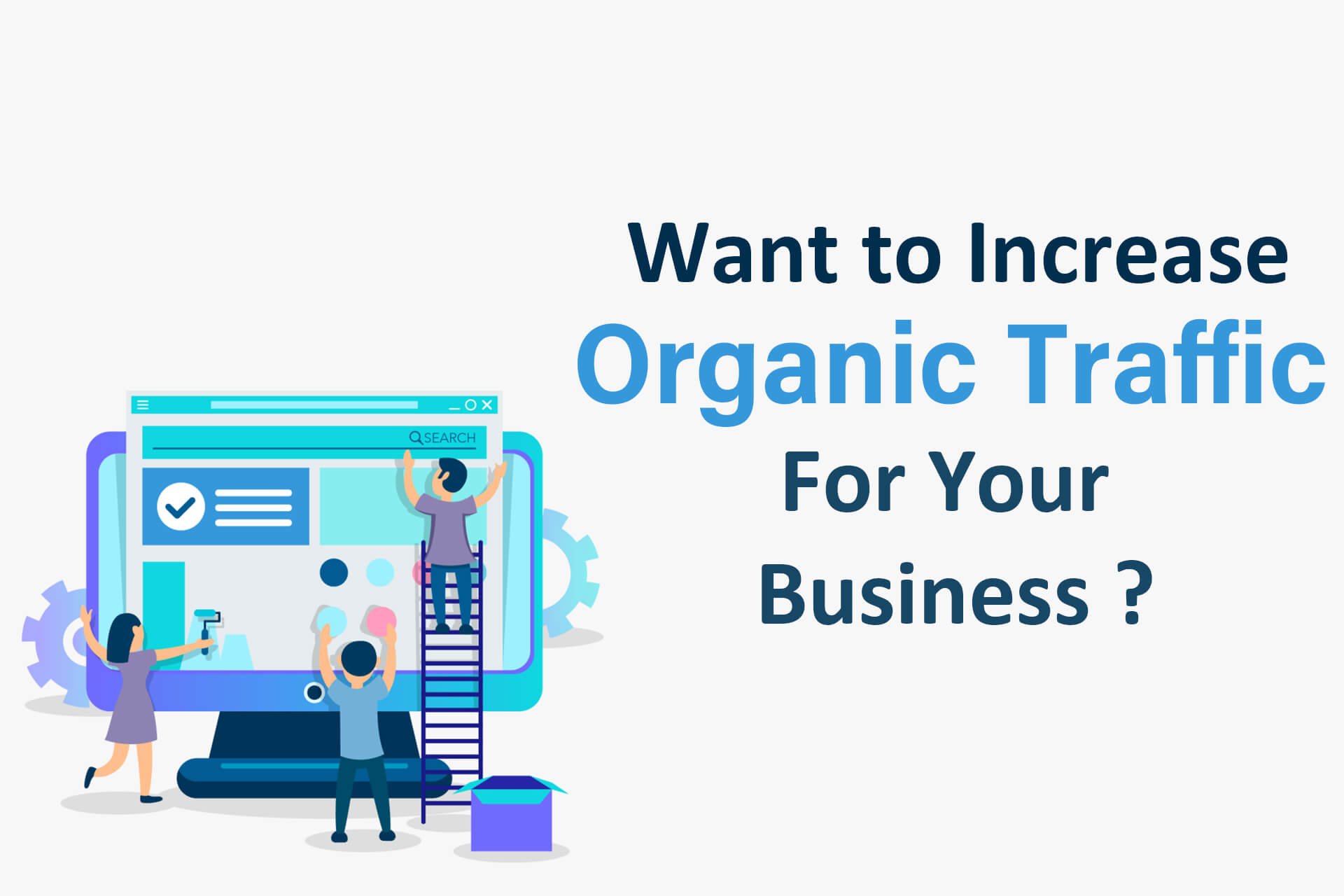 Want To Increase Organic Traffic For Your Business?