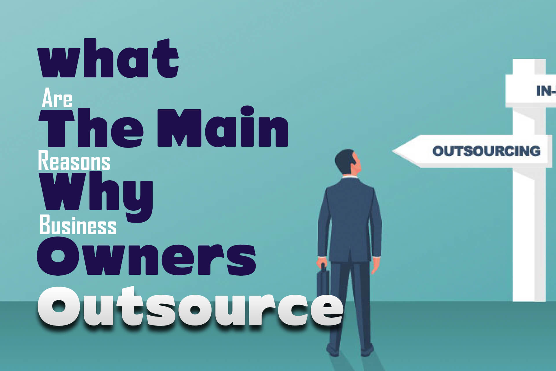 What Are The Main Reasons Why Business Owners Outsource?