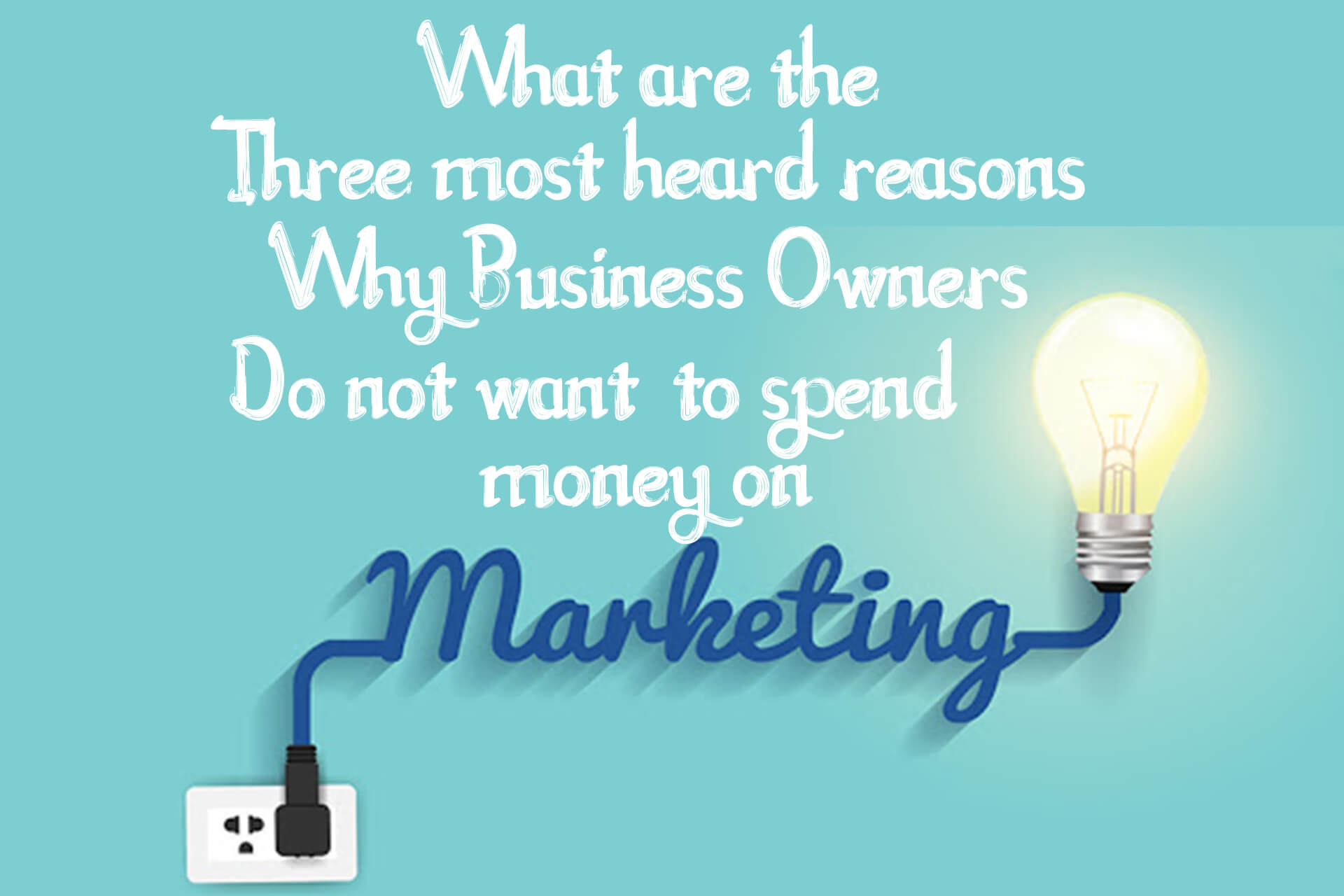 What Are The Three Most Heard Reasons Why Business Owners Do Not Want To Spend Money On Marketing?