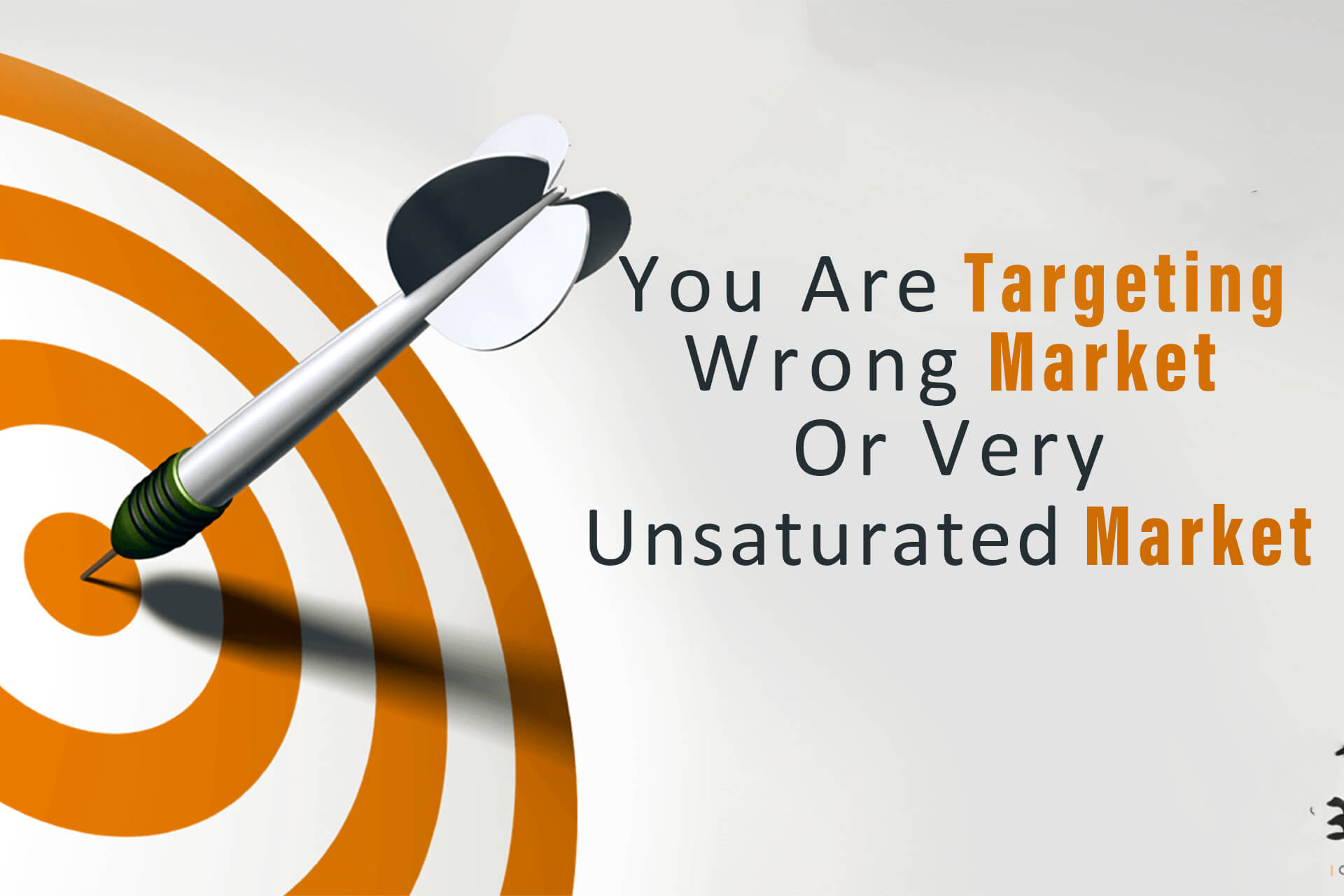 You Are Targeting Wrong Market Or Very Unsaturated Market