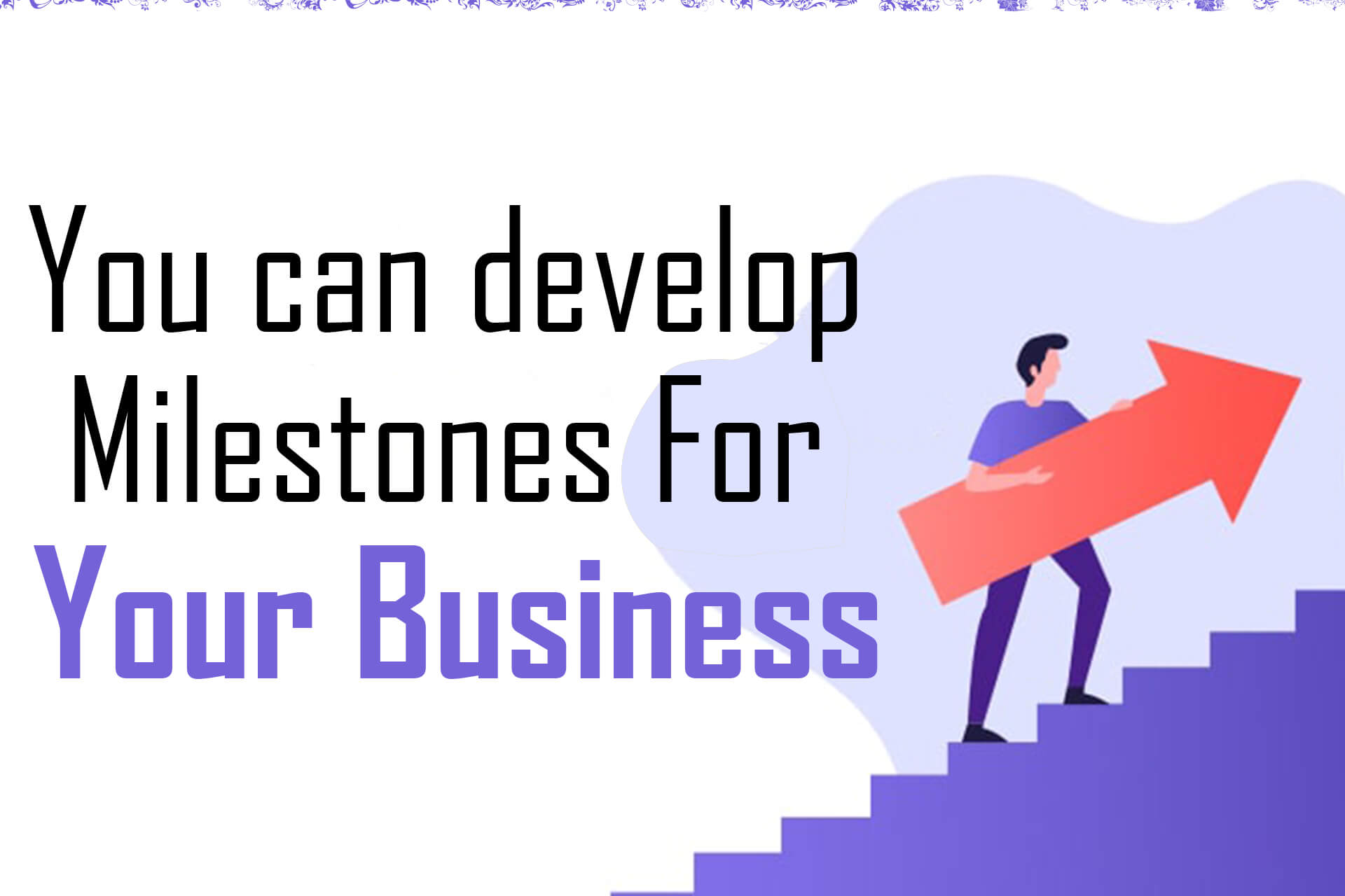 Business Plan will help you to develop milestones for your business