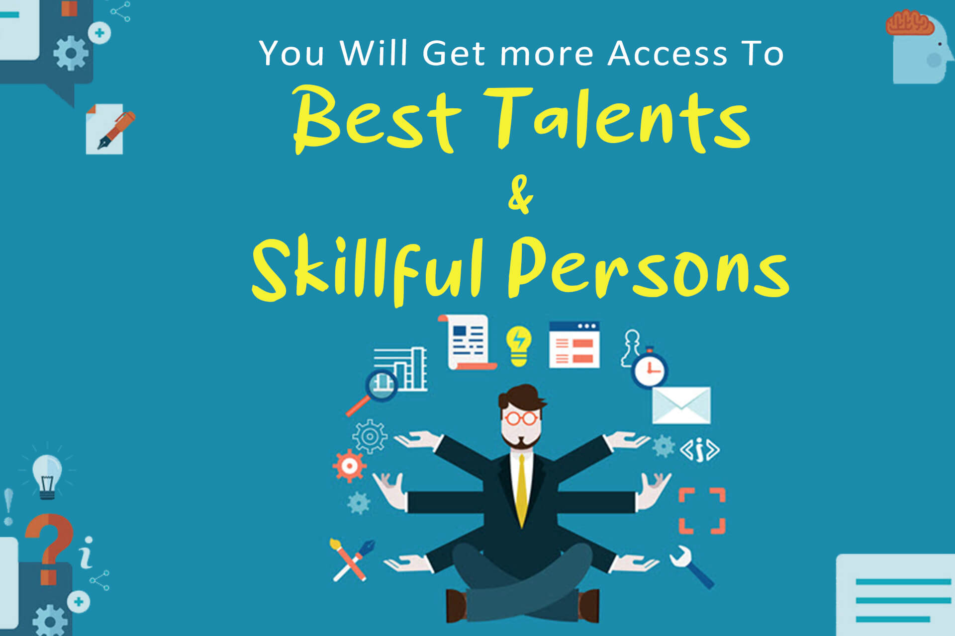 You Will Get more Access To Best Talents & Skillful Persons