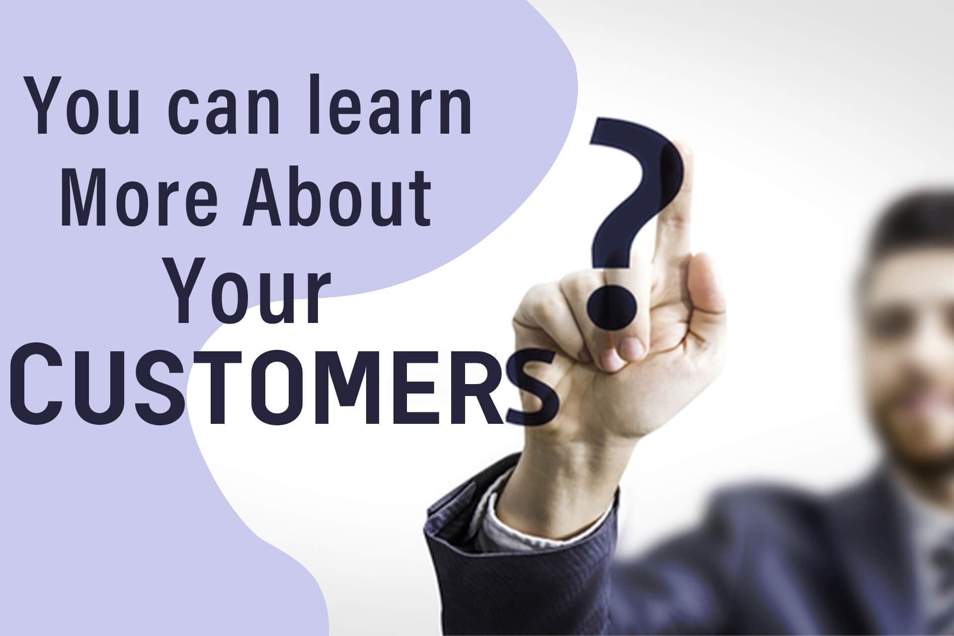 You can learn More About Your Customers.