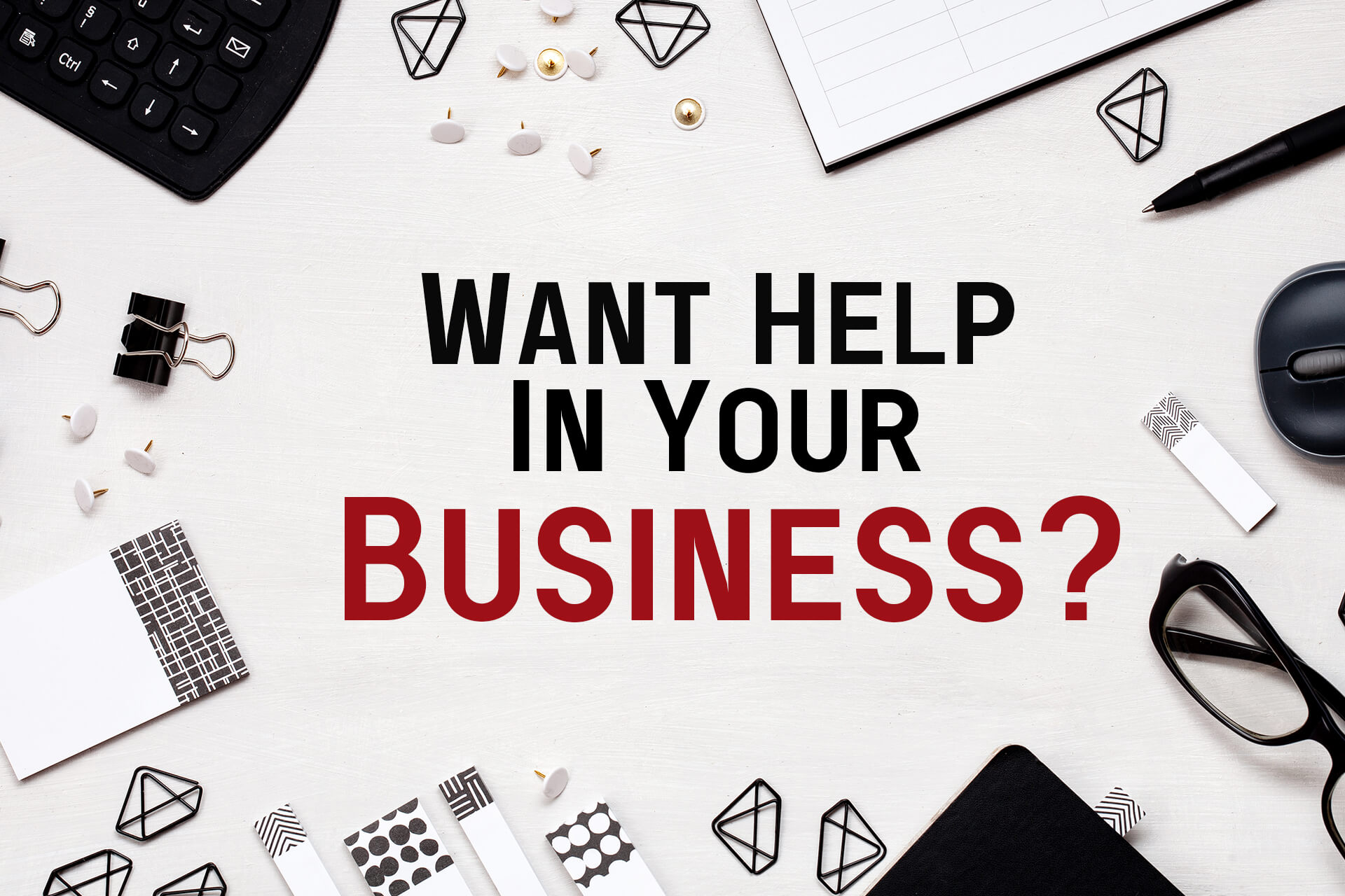 Want Help In Your Business?