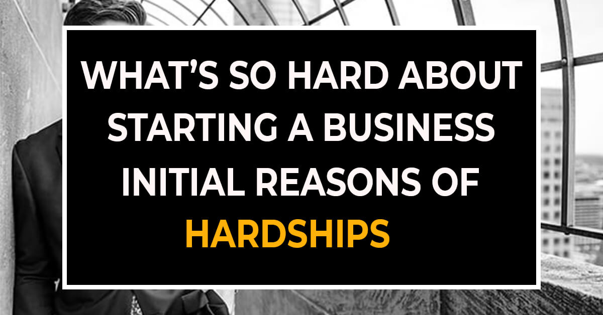 What is So Hard About Starting A Business in 2021