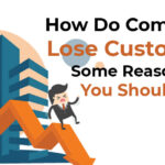How Do Companies Lose Customers? Some Reasons That You Should Avoid !
