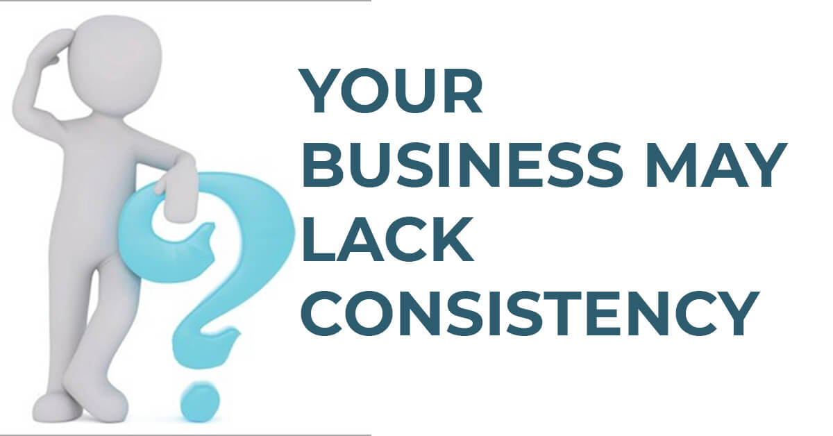 Your Business May Lack Consistency